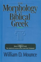 The Morphology of Biblical Greek: A Companion to Basics of Biblical Greek and the Analytical Lexicon to the Greek New Testament