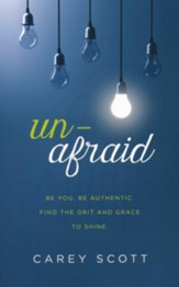 Unafraid: Be you. Be authentic. Find the grit and grace to shine.