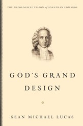 God's Grand Design: The Theological Vision of Jonathan Edwards - eBook