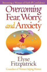Overcoming Fear, Worry, and Anxiety: Becoming a Woman of Faith and Confidence - eBook