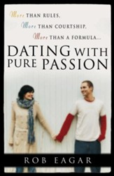 Dating with Pure Passion: More than Rules, More than Courtship, More than a Formula - eBook