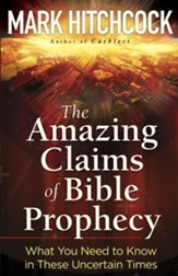 Amazing Claims of Bible Prophecy, The: What You Need to Know in These Uncertain Times - eBook