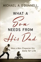 What a Son Needs From His Dad: How a Man Prepares His Sons for Life - eBook