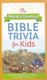 World's Greatest Bible Trivia for Kids: The Who? The Where? The What?...and MORE of Scripture!