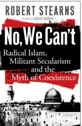 No, We Can't: Radical Islam, Militant Secularism and the Myth of Coexistence - eBook