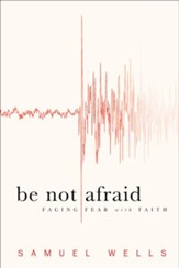 Be Not Afraid: Facing Fear with Faith - eBook