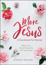 More Jesus: What Your Heart Needs for the Hard Days--A Devotional for Women