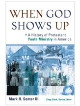 When God Shows Up: A History of Protestant Youth Ministry in America - eBook