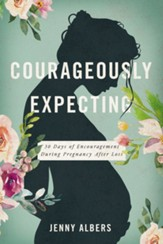 Courageously Expecting: 30 Days of Encouragement During Pregnancy After Loss