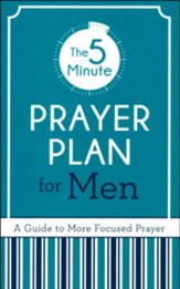 5-Minute Prayer Plan for Men: A Guide to More Focused Prayer
