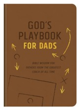 God's Playbook for Dads: Bible Wisdom for Fathers from the Greatest Coach of All Time