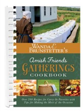 Wanda E. Brunstetter's Amish Friends Gatherings Cookbook: Over 200 Recipes for Carry-In Favorites with Tips for Making the Most of the Occasion