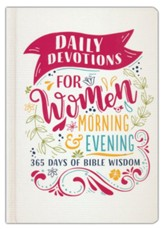 Daily Devotions for Women Morning & Evening Edition: 365 Days of Bible Wisdom