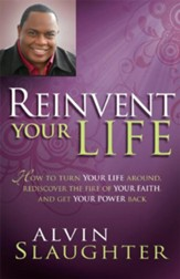 Reinvent Your Life: How to turn your life around, rediscover the fire of your faith, and get your power back. - eBook