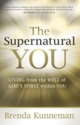 The Supernatural You: Living from the well of God's spirit within you - eBook
