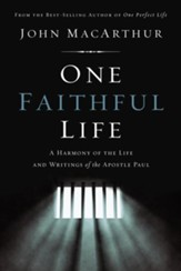 One Faithful Life: A Harmony of the  Life and Writings of the Apostle Paul
