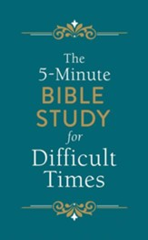 The 5-Minute Bible Study for Difficult Times