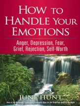 How to Handle Your Emotions: Anger, Depression, Fear, Grief, Rejection, Self-Worth - eBook