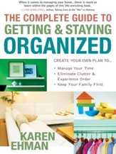Complete Guide to Getting and Staying Organized, The: *Manage Your Time *Eliminate Clutter and Experience Order *Keep Your Family First - eBook