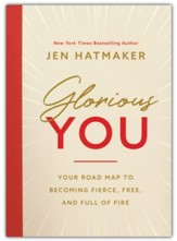 Glorious You: Your Roadmap to Becoming Fierce, Free,  and Full of Fire