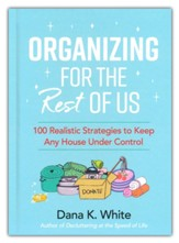 Organizing for the Rest of Us: 100 Realistic Strategies to Keep Any House Under Control