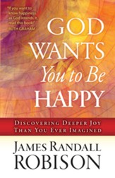 God Wants You to Be Happy: Discovering Deeper Joy Than You Ever Imagined - eBook