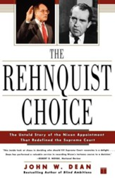 Rehnquist Choice: The Untold Story of the Nixon Appointment That Redefined the Supreme Court