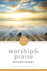 Once-A-Day Worship and Praise Devotional: 365 Days to Adore God - eBook