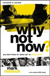 Why Not Now? Leader's Guide: You Don't Have to 'Grow Up' to Follow Jesus - eBook
