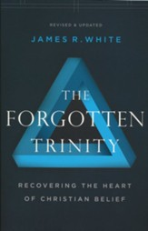 The Forgotten Trinity: Recovering the Heart of Christian Belief, Repackaged Edition