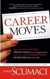 Career Moves: How to plan for success, create value for your organization, and make yourself indispensable no matt - eBook