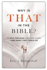 Why Is That in the Bible?: The Most Perplexing Verses and Stories-and What They Teach Us