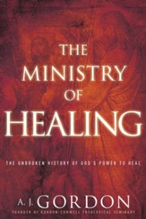 The Ministry of Healing: The Unbroken History of God's Power to Heal