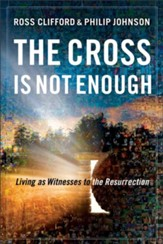 Cross Is Not Enough, The: Living as Witnesses to the Resurrection - eBook