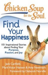 Chicken Soup for the Soul: Find Your Happiness: 101 Stories about Finding Your Purpose, Passion, and Joy - eBook