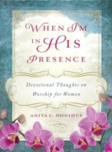 When I'm in His Presence: Devotional Thoughts on Worship for Women - eBook