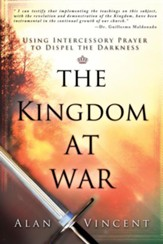 The Kingdom at War: Using Intercessory Prayer to Dispel the Darkness - eBook