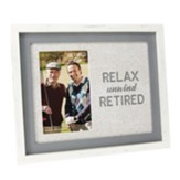 Relax Unwind Retired Photo Frame