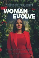 Woman, Evolve! Break Up with Your Fears & Revolutionize Your Life