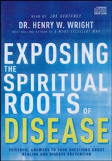 Exposing the Spiritual Roots of Disease: Powerful Answers to Your Questions About Healing and Disease Prevention CD