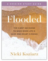 Flooded: The 5 Best Decisions to Make When Life Is Hard and Doubt Is Rising Bible Study