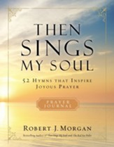Then Sings My Soul--Prayer Journal