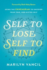 Self to Lose, Self to Find: Using the Enneagram to Uncover Your True, God-Gifted Self, Revised and Updated