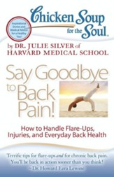 Chicken Soup for the Soul: Say Goodbye to Back Pain!: How to Handle Flare-Ups, Injuries, and Everyday Back Health - eBook