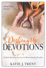Dishing Up Devotions: 36 Faith-Building Activities for Homeschooling Families
