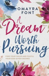 A Dream Worth Pursuing: Find Your Value and Fulfill Your God-Given Desires