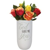 God Gave Me You Vase