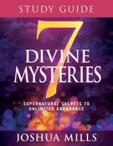 7 Divine Mysteries Study Guide: Supernatural Secrets to Unlimited Abundance