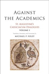 Against the Academics: St. Augustine's Cassiciacum Dialogues, Volume 1