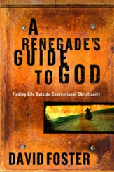 A Renegade's Guide to God: Finding Life Outside Conventional Christianity - eBook